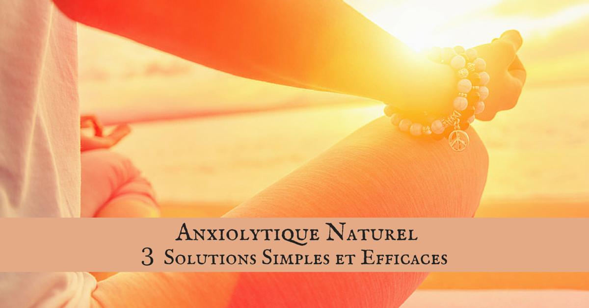 Anxiolytique Naturel : 3 Solutions Simples et Efficaces